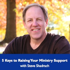 Steve Shadrach - 5 Keys to Raising Your Ministry Support